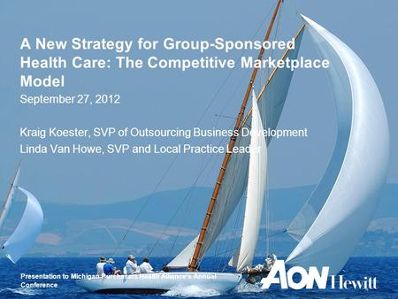 Presentation to Michigan Purchasers Health Alliance's Annual Conference A New Strategy for Group-Sponsored Health Care: The Competitive Marketplace Model.