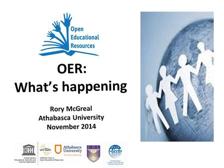 OER: What's happening Rory McGreal Athabasca University November 2014.