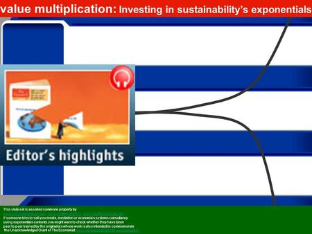 Value multiplication: Investing in sustainability's exponentials This slide set is asserted commons property by www.trilliiondollaraudit.comwww.trilliiondollaraudit.com.