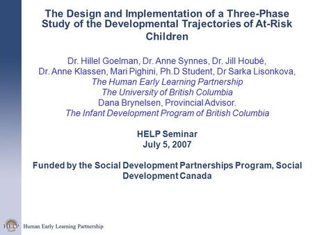 The Design and Implementation of a Three-Phase Study of the Developmental Trajectories of At-Risk Children Dr. Hillel Goelman, Dr. Anne Synnes, Dr. Jill.