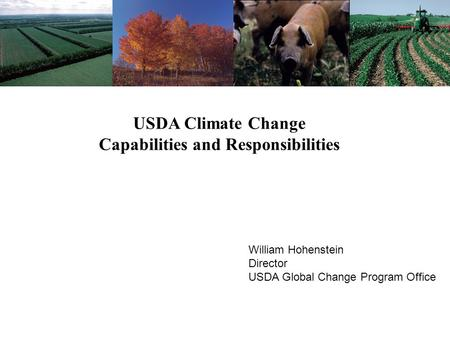 USDA Climate Change Capabilities and Responsibilities William Hohenstein Director USDA Global Change Program Office.