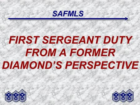 SAFMLS FIRST SERGEANT DUTY FROM A FORMER DIAMOND'S PERSPECTIVE.