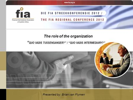 "The role of the organization Presented by: Brian van Flymen "" QUO VADIS TUSSENGANGER? "" / "" QUO VADIS INTERMEDIARY? """
