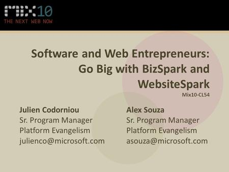 Software and Web Entrepreneurs: Go Big with BizSpark and WebsiteSpark Mix10-CL54 Julien Codorniou Sr. Program Manager Platform Evangelism