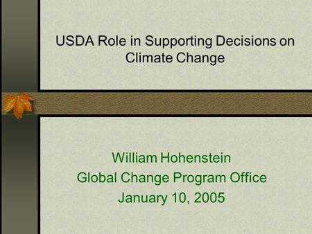 USDA Role in Supporting Decisions on Climate Change William Hohenstein Global Change Program Office January 10, 2005.