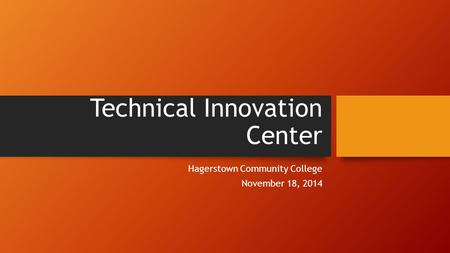 Technical Innovation Center Hagerstown Community College November 18, 2014.