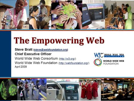 The Empowering Web Steve Bratt Chief Executive Officer World Wide Web Consortium (http://w3.org/)http://w3.org.
