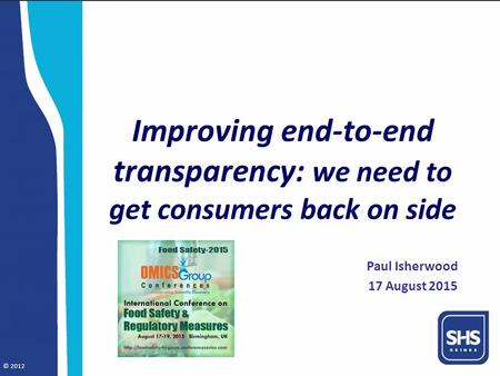 © 2012 Improving end-to-end transparency: we need to get consumers back on side Paul Isherwood 17 August 2015.