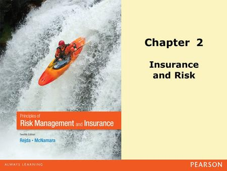 Chapter 2 Insurance and Risk. Copyright ©2014 Pearson Education, Inc. All rights reserved.2-2 Agenda Definition and Basic Characteristics of Insurance.