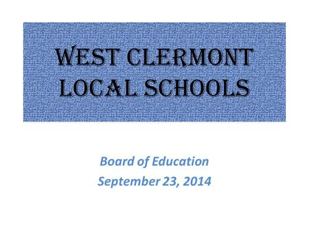 West Clermont Local Schools Board of Education September 23, 2014.