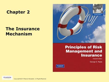 Copyright © 2011 Pearson Education. All Rights Reserved. Chapter 2 The Insurance Mechanism.