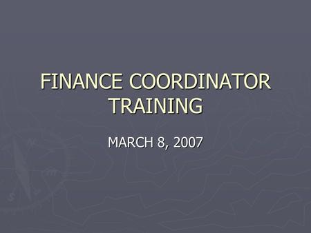 FINANCE COORDINATOR TRAINING MARCH 8, 2007. FINANCE DIVISION  Byron Cate – Director  Maxine Davis – Finance Clerk  Ben Hanneman – Accounting Manager.