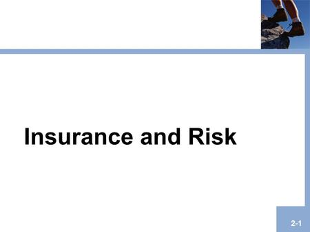 Insurance and Risk 2-1. Copyright © 2008 Pearson Addison-Wesley. All rights reserved. 2-2 Agenda Definition and Basic Characteristics of Insurance Requirements.