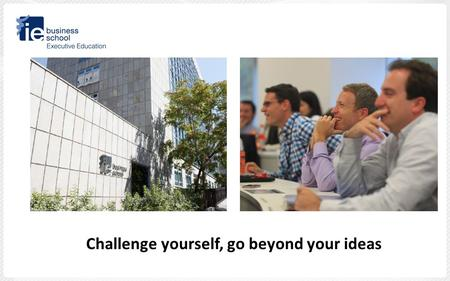 Challenge yourself, go beyond your ideas. An Overview Founded in 1973 by entrepreneurs for entrepreneurs. Our Master programs have 1.800 current students.