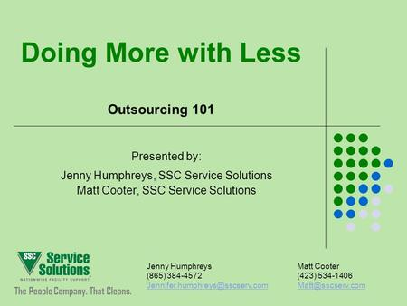 Doing More with Less Outsourcing 101 Presented by: Jenny Humphreys, SSC Service Solutions Matt Cooter, SSC Service Solutions The People Company. That Cleans.