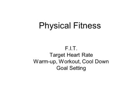 F.I.T. Target Heart Rate Warm-up, Workout, Cool Down Goal Setting