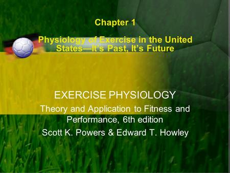 Chapter 1 Physiology of Exercise in the United States—It's Past, It's Future EXERCISE PHYSIOLOGY Theory and Application to Fitness and Performance, 6th.