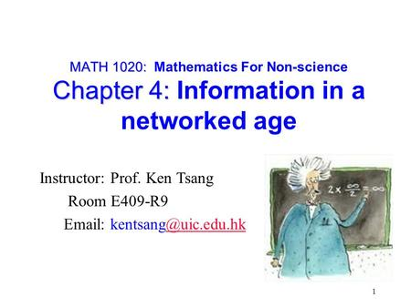 MATH 1020: Chapter 4: MATH 1020: Mathematics For Non-science Chapter 4: Information in a networked age 1 Instructor: Prof. Ken Tsang Room E409-R9 Email: