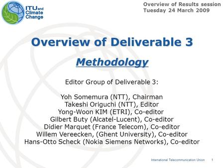 1 International Telecommunication Union Overview of Deliverable 3 Methodology Overview of Results session Tuesday 24 March 2009 Editor Group of Deliverable.