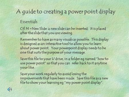 A guide to creating a power point display Essentials Ctl M =New Slide: a new slide can be inserted. It is placed after the slide that you are viewing.