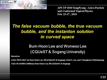 The false vacuum bubble, the true vacuum bubble, and the instanton solution in curved space 1/23 APCTP 2010 YongPyong : Astro-Particle and Conformal Topical.