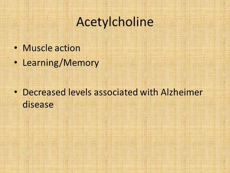 Acetylcholine Muscle action Learning/Memory Decreased levels associated with Alzheimer disease.