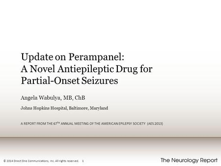 © 2014 Direct One Communications, Inc. All rights reserved. 1 Update on Perampanel: A Novel Antiepileptic Drug for Partial-Onset Seizures Angela Wabulya,