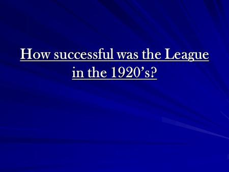 How successful was the League in the 1920's?. Successes Aaland Islands, 1921 Upper Silesia, 1921 Economic collapse in Austria & Hungary, 1922-3 Greek-Bulgarian.