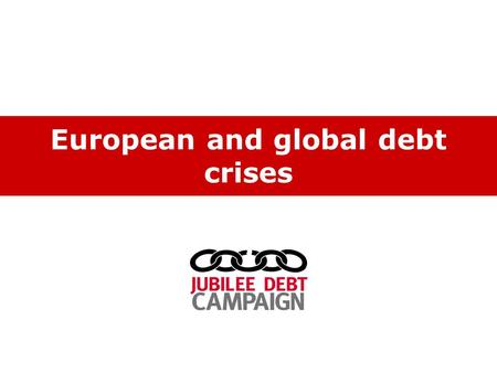 European and global debt crises. Key points 1)Reckless lending caused by liberalised financial system.
