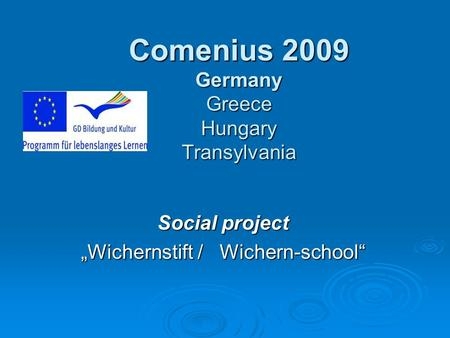 "Comenius 2009 Germany Greece Hungary Transylvania Social project ""Wichernstift / Wichern-school"""