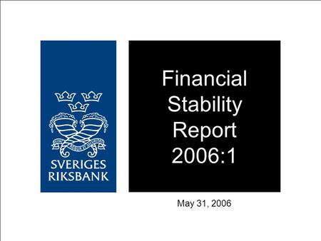 Financial Stability Report 2006:1 May 31, 2006. CHAPTER 1 Financial markets.