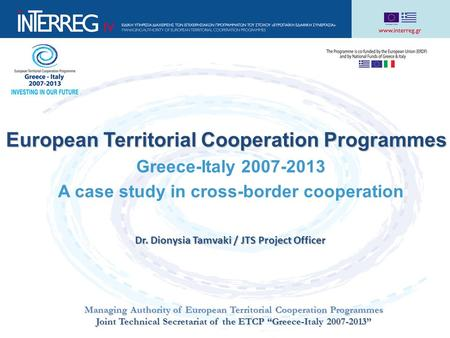 European Territorial Cooperation Programmes European Territorial Cooperation Programmes Greece-Italy 2007-2013 A case study in cross-border cooperation.