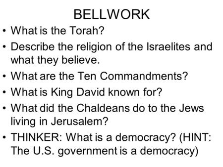 BELLWORK What is the Torah? Describe the religion of the Israelites and what they believe. What are the Ten Commandments? What is King David known for?