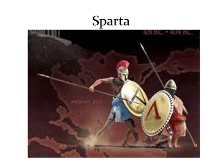 Sparta. Living in Sparta Life was harsh and cruel One basic rule of law: Put Sparta's needs above your own Sparta had a huge, powerful army Spartan citizens.