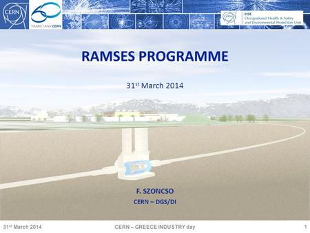 RAMSES PROGRAMME F. SZONCSO CERN – DGS/DI 31 st March 2014 CERN – GREECE INDUSTRY day1.