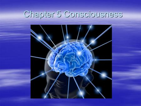 Chapter 5 Consciousness Section 1 Study of Consciousness.