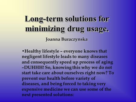 Long-term solutions for minimizing drug usage. Healthy lifestyle – everyone knows that negligent lifestyle leads to many diseases and consequently speed.
