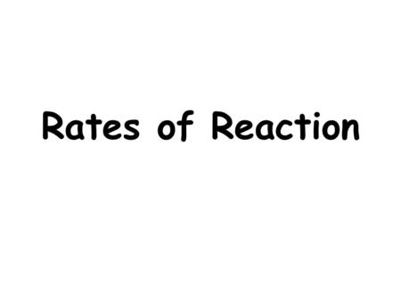 Rates of Reaction Objectives To understand that a chemical reaction involves collisions between particles To be able to describe the factors which will.