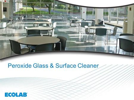 1 Peroxide Glass & Surface Cleaner. 2 Peroxide Glass & Surface Cleaner Strategic Rationale  Fills a gap in the Ecolab Housekeeping portfolio  Peroxide.