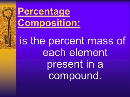 Percentage Composition: is the percent mass of each element present in a compound.