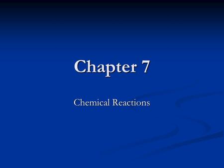 Chapter 7 Chemical Reactions. Introduction Chemical changes always involve the formation of new substances with properties that are different from the.