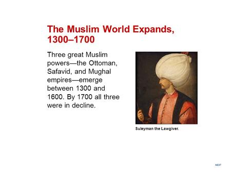 NEXT Suleyman the Lawgiver. The Muslim World Expands, 1300–1700 Three great Muslim powers—the Ottoman, Safavid, and Mughal empires—emerge between 1300.
