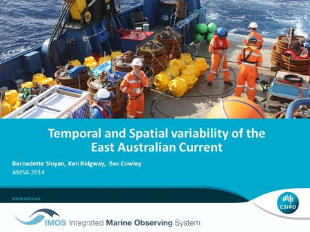 Temporal and Spatial variability of the East Australian Current Bernadette Sloyan, Ken Ridgway, Bec Cowley AMSA 2014.