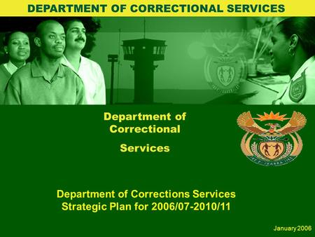 Department of Correctional Services Department of Corrections Services Strategic Plan for 2006/07-2010/11 DEPARTMENT OF CORRECTIONAL SERVICES January.