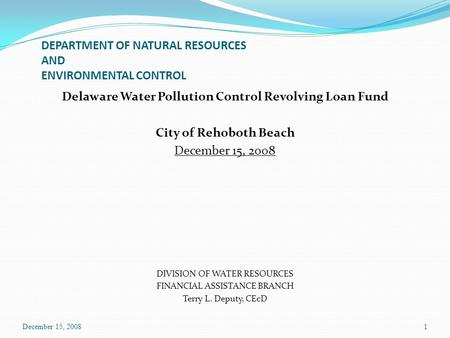 DEPARTMENT OF NATURAL RESOURCES AND ENVIRONMENTAL CONTROL Delaware Water Pollution Control Revolving Loan Fund City of Rehoboth Beach December 15, 2008.