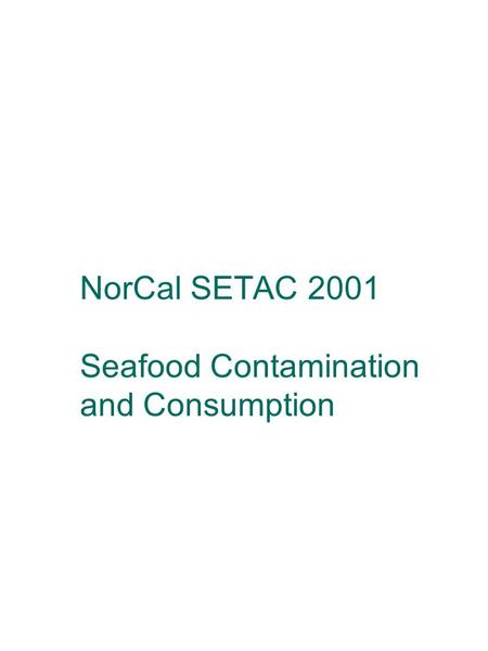 NorCal SETAC 2001 Seafood Contamination and Consumption.