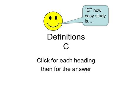 "Definitions C Click for each heading then for the answer ""C"" how easy study is…."