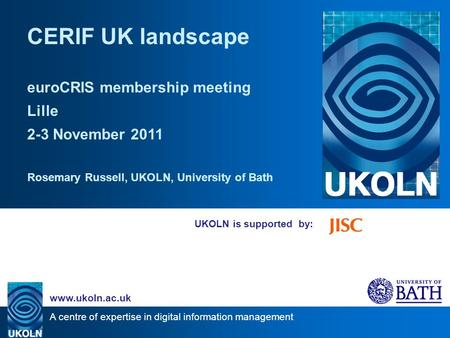 A centre of expertise in digital information management www.ukoln.ac.uk UKOLN is supported by: CERIF UK landscape euroCRIS membership meeting Lille 2-3.