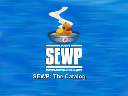 SEWP: The Catalog. 2 Conference '10 Glossary – Who are the Players  Federal Customer Most of us here  Contract Holder Sort of like a vendor  Manufacturer.