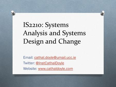 IS2210: Systems Analysis and Systems Design and Change   Twitter: